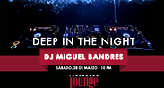 Deep In The House Night con Dj Miguel Bandres