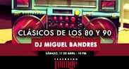 Clásicos de los 80 y 90 con Dj Miguel Bandres