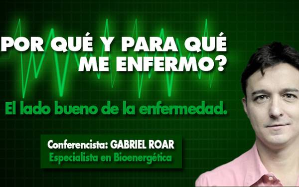 GABRIEL ROAR: ¿POR QUÉ Y PARA QUÉ ME ENFERMO?