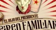 EL HIJO DEL PRESIDENTE - CIRCO FAMILIAR