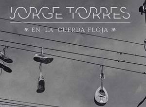 JORGE TORRES- EN LA CUERDA FLOJA