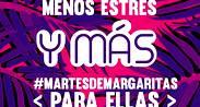 MARTES DE MARGARITAS PARA ELLAS
