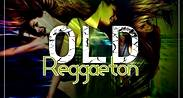 OLD REGGAETON