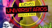 JUEVES UNIVERSITARIOS -  CHICAS FREE