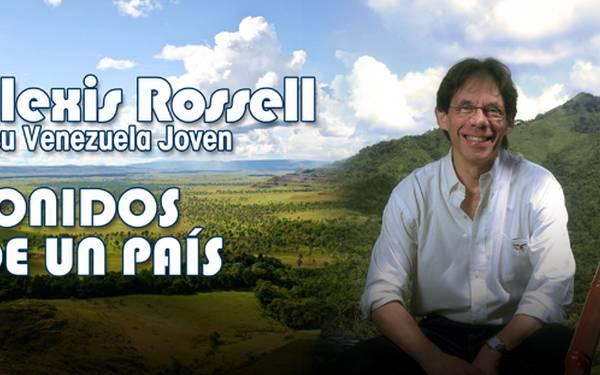 ALEXIS ROSSELL Y SU VENEZUELA JOVEN- SONIDOS DE UN PAÍS