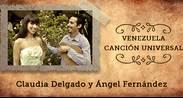 CLAUDIA DELGADO Y ÁNGEL FERNÁNDEZ-VENEZUELA: CANCIÓN UNIVERSAL
