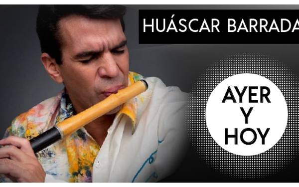 HUÁSCAR BARRADAS- AYER Y HOY…