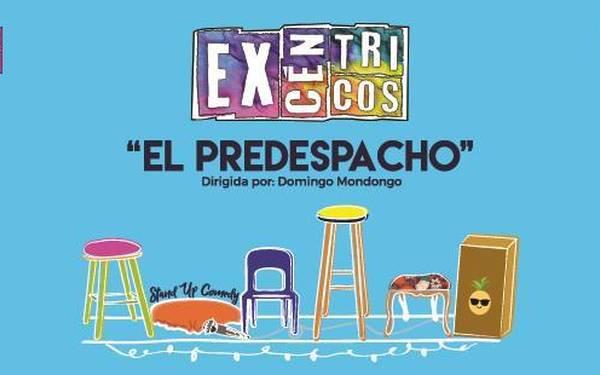 """EXCÉNTRICOS """"EL PREDESPACHO"""""""
