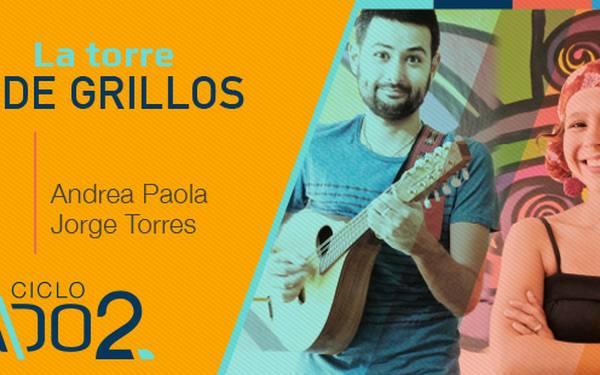 A DOS – LA TORRE DE GRILLOS JORGE TORRES Y ANDREA PAOLA