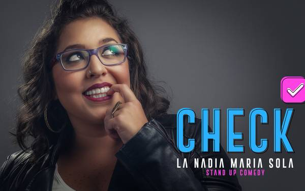 CHECK-LA NADIA MARIA SOLA STAND UP COMEDY