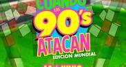 CUANDO LOS 90s ATACAN  EDICIÓN MUNDIAL