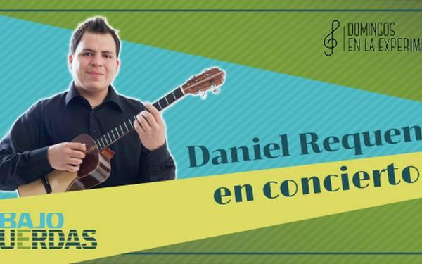 BAJO CUERDAS – DANIEL REQUENA EN CONCIERTO