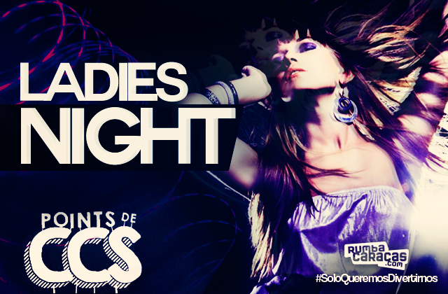 [POINTS DE CCS] Dónde disfrutar de un buen Ladies Night